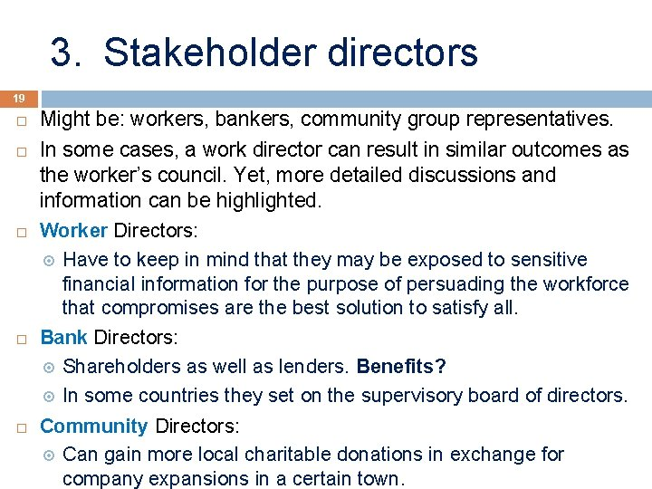 3. Stakeholder directors 19 Might be: workers, bankers, community group representatives. In some cases,