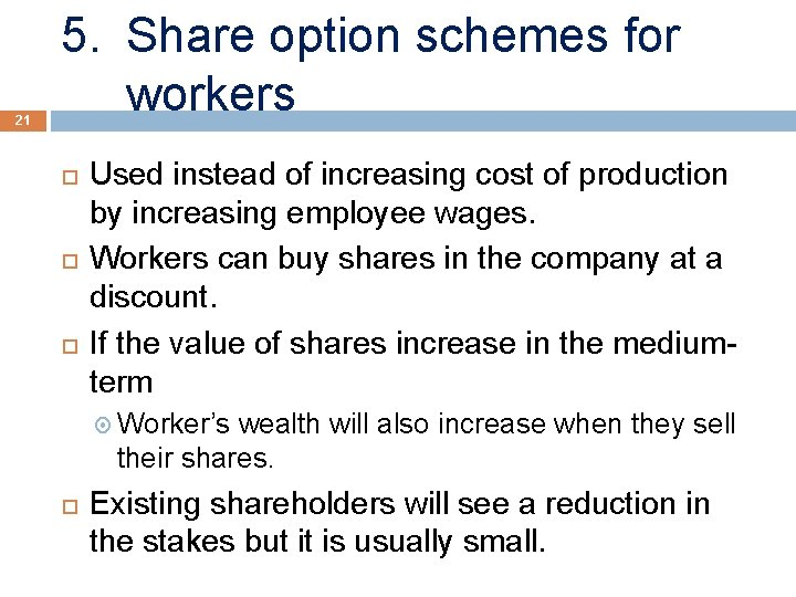 21 5. Share option schemes for workers Used instead of increasing cost of production