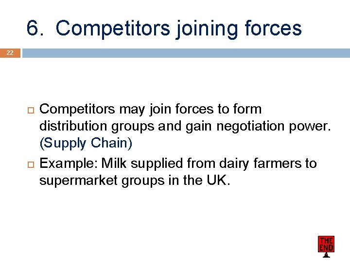 6. Competitors joining forces 22 Competitors may join forces to form distribution groups and