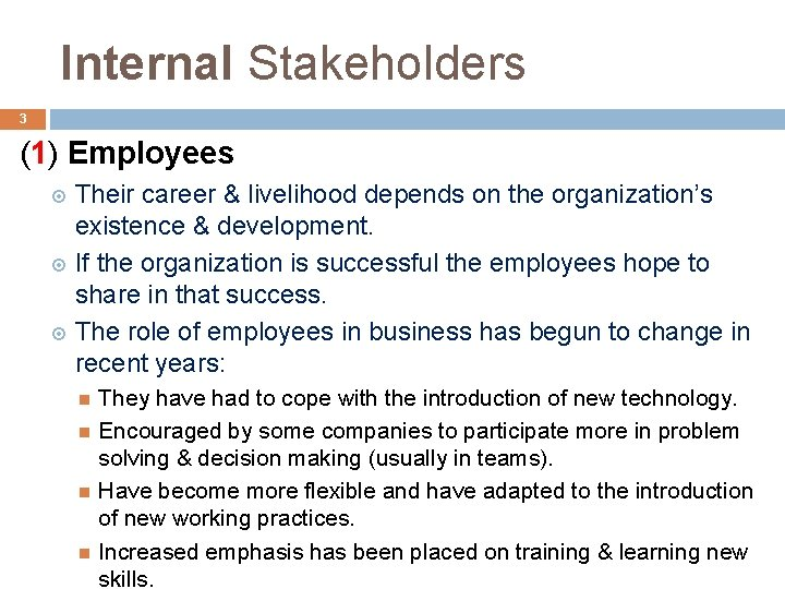 Internal Stakeholders 3 (1) Employees Their career & livelihood depends on the organization's existence