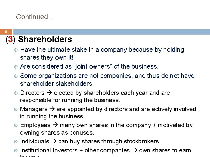 Continued… 5 (3) Shareholders Have the ultimate stake in a company because by holding