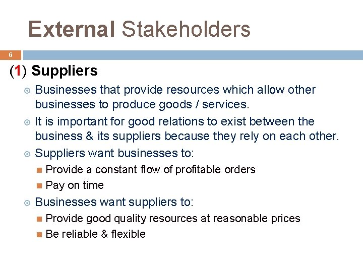 External Stakeholders 6 (1) Suppliers Businesses that provide resources which allow other businesses to