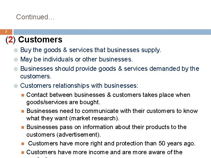 Continued… 7 (2) Customers Buy the goods & services that businesses supply. May be