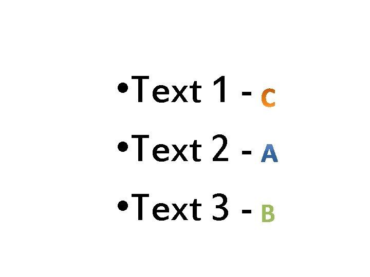 • Text 1 • Text 2 • Text 3 - B