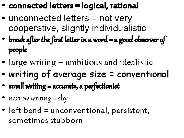 • connected letters = logical, rational • unconnected letters = not very cooperative,
