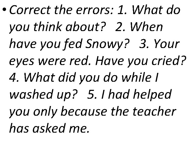 • Correct the errors: 1. What do you think about? 2. When have