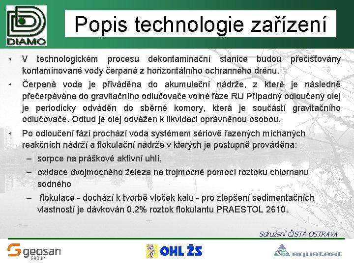 Popis technologie zařízení • V technologickém procesu dekontaminační stanice budou kontaminované vody čerpané z