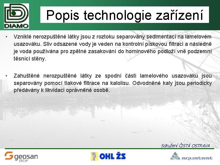 Popis technologie zařízení • Vzniklé nerozpuštěné látky jsou z roztoku separovány sedimentací na lamelovém