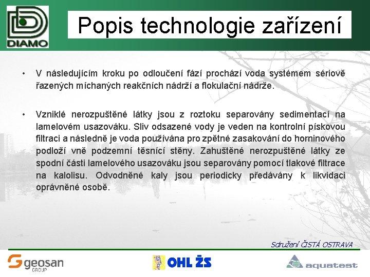 Popis technologie zařízení • V následujícím kroku po odloučení fází prochází voda systémem sériově