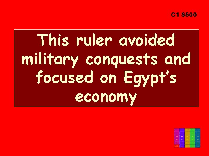 C 1 $500 This ruler avoided military conquests and focused on Egypt's economy