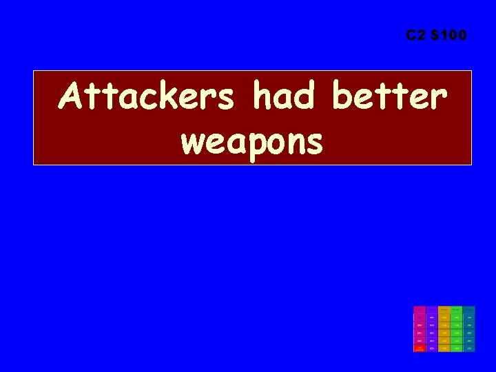 C 2 $100 Attackers had better weapons