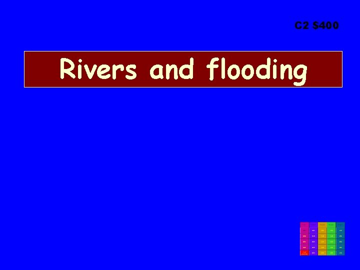 C 2 $400 Rivers and flooding