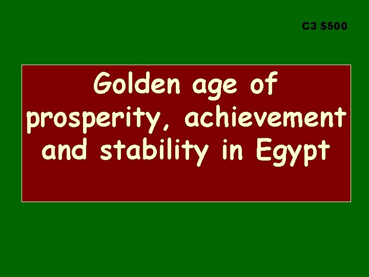 C 3 $500 Golden age of prosperity, achievement and stability in Egypt