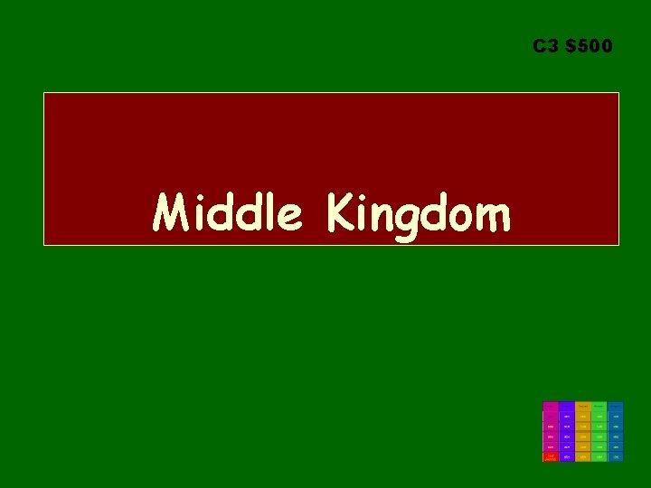 C 3 $500 Middle Kingdom