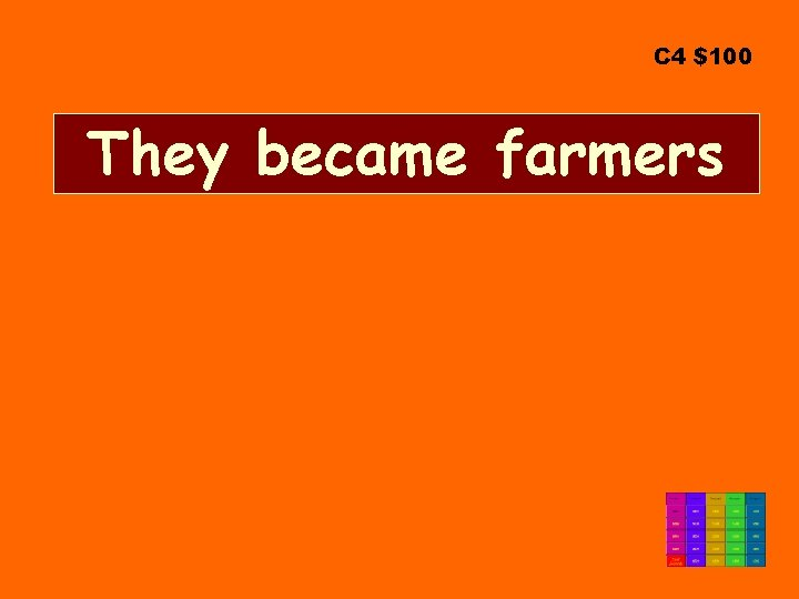 C 4 $100 They became farmers