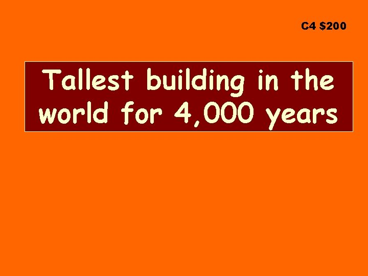 C 4 $200 Tallest building in the world for 4, 000 years