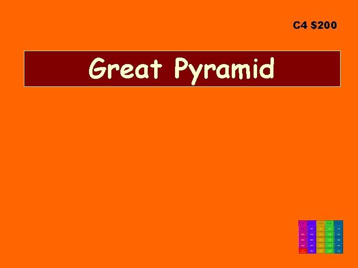 C 4 $200 Great Pyramid