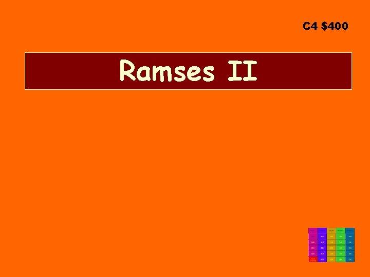 C 4 $400 Ramses II