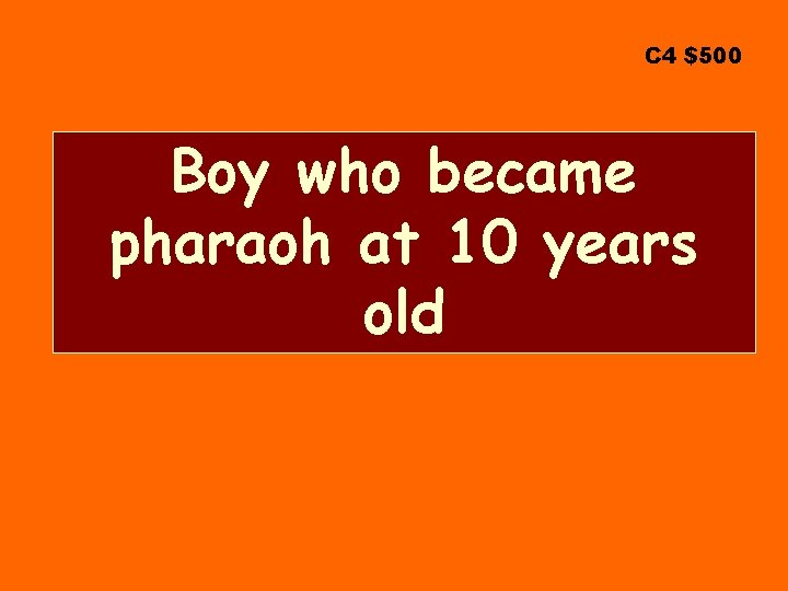 C 4 $500 Boy who became pharaoh at 10 years old