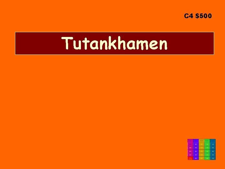 C 4 $500 Tutankhamen