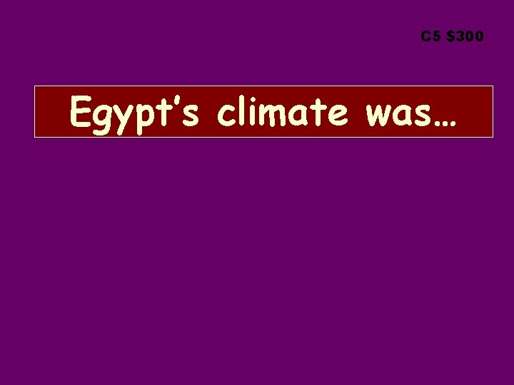 C 5 $300 Egypt's climate was…