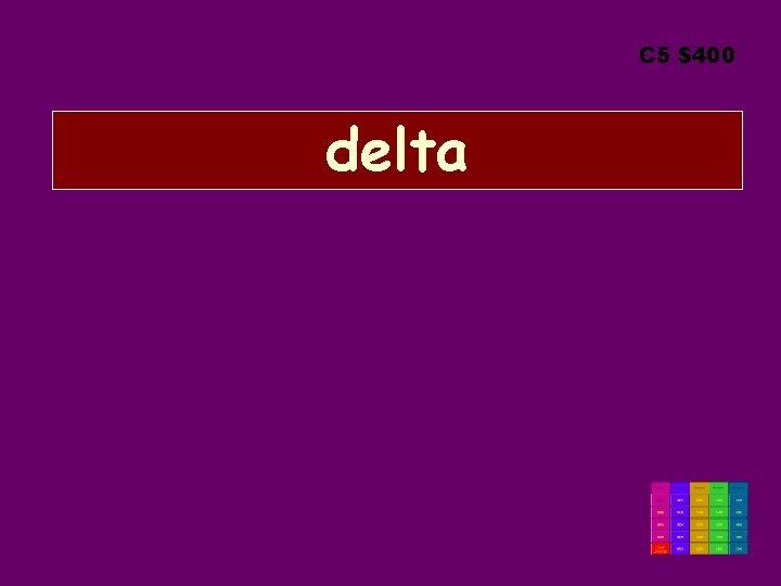 C 5 $400 delta