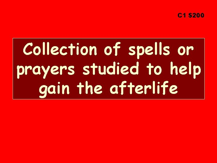 C 1 $200 Collection of spells or prayers studied to help gain the afterlife