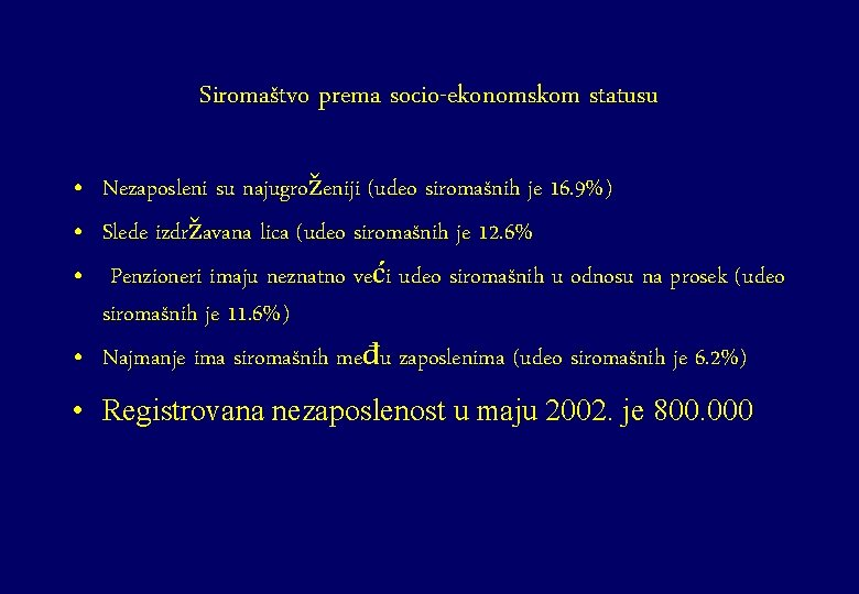 Siromaštvo prema socio-ekonomskom statusu • Nezaposleni su najugroženiji (udeo siromašnih je 16. 9%) •