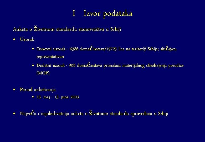 I Izvor podataka Anketa o životnom standardu stanovništva u Srbiji • Uzorak • Osnovni