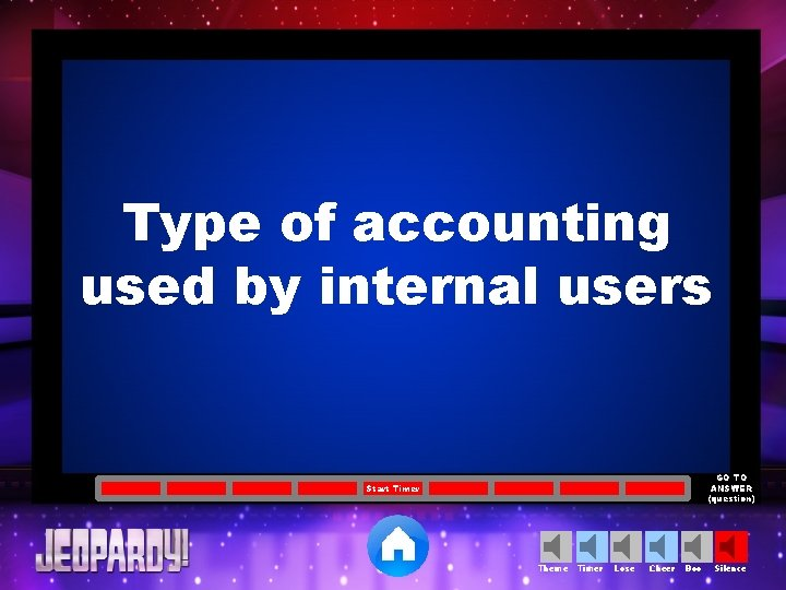 Type of accounting used by internal users GO TO ANSWER (question) Start Timer Theme