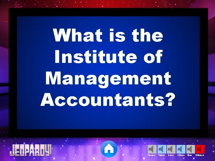 What is the Institute of Management Accountants? Theme Timer Lose Cheer Boo Silence