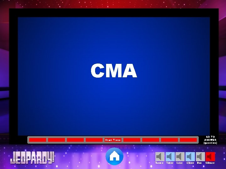 CMA GO TO ANSWER (question) Start Timer Theme Timer Lose Cheer Boo Silence