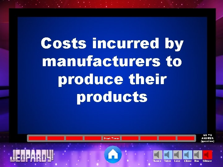 Costs incurred by manufacturers to produce their products GO TO ANSWER (question) Start Timer