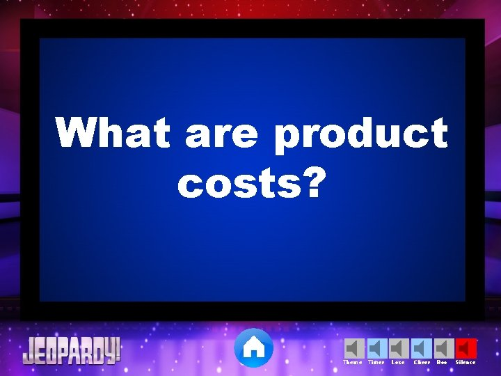 What are product costs? Theme Timer Lose Cheer Boo Silence