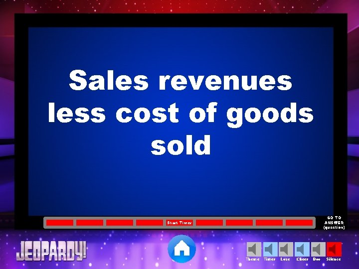 Sales revenues less cost of goods sold GO TO ANSWER (question) Start Timer Theme