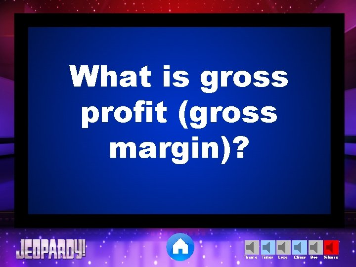 What is gross profit (gross margin)? Theme Timer Lose Cheer Boo Silence