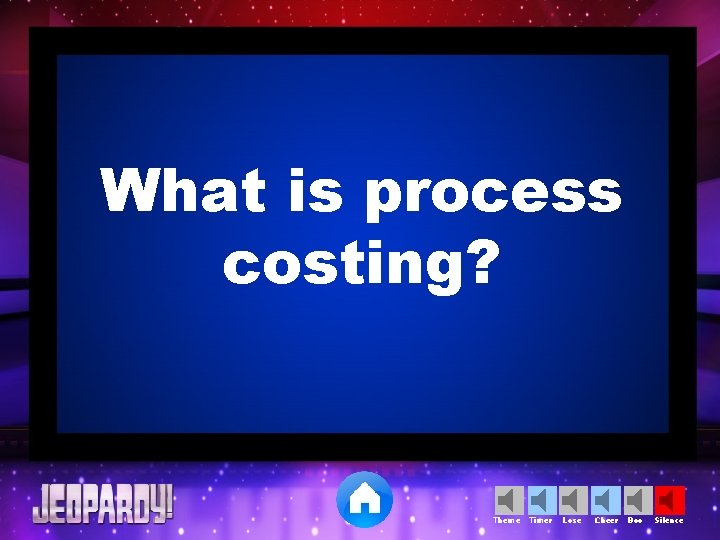 What is process costing? Theme Timer Lose Cheer Boo Silence