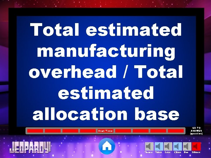 Total estimated manufacturing overhead / Total estimated allocation base GO TO ANSWER (question) Start