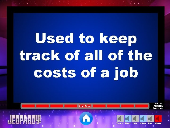 Used to keep track of all of the costs of a job GO TO