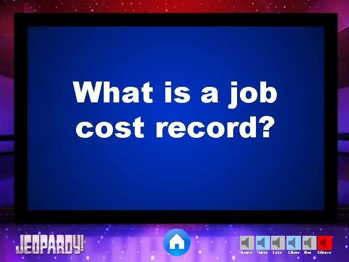 What is a job cost record? Theme Timer Lose Cheer Boo Silence