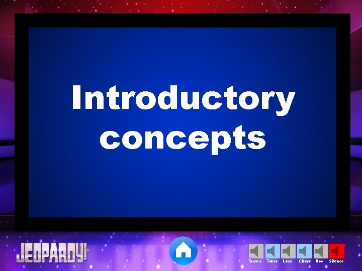 Introductory concepts Theme Timer Lose Cheer Boo Silence