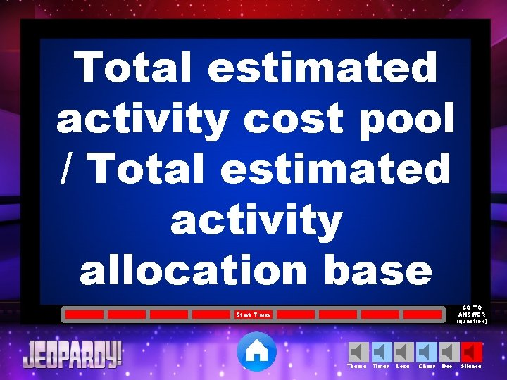 Total estimated activity cost pool / Total estimated activity allocation base GO TO ANSWER