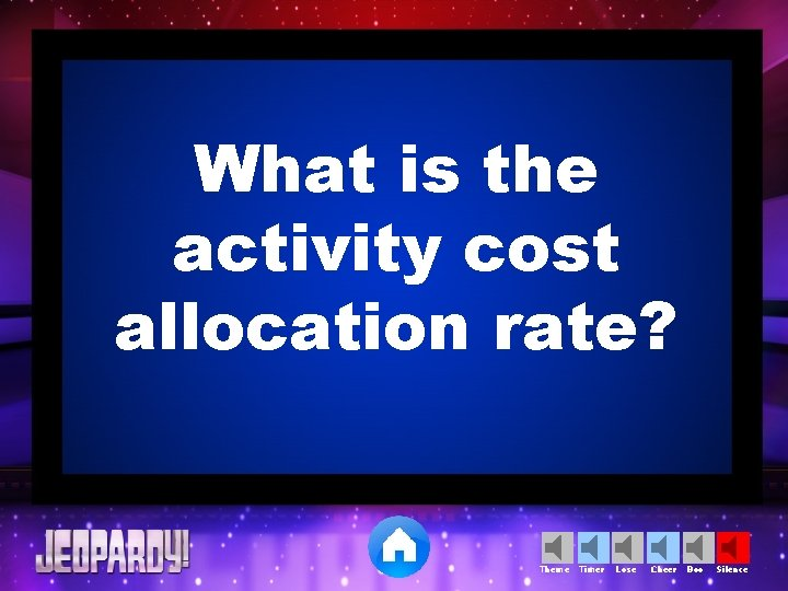 What is the activity cost allocation rate? Theme Timer Lose Cheer Boo Silence