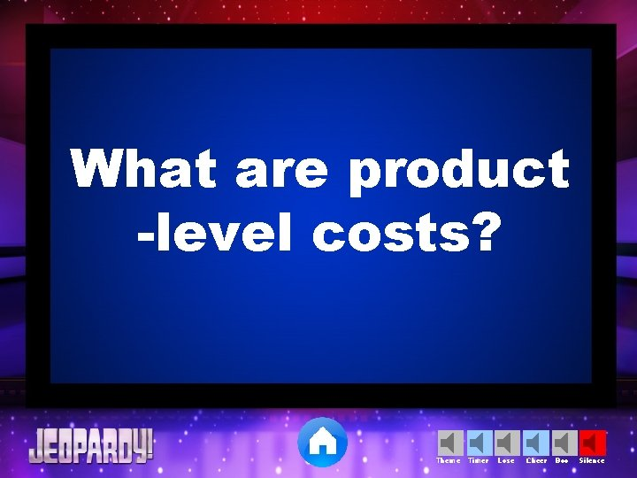 What are product -level costs? Theme Timer Lose Cheer Boo Silence