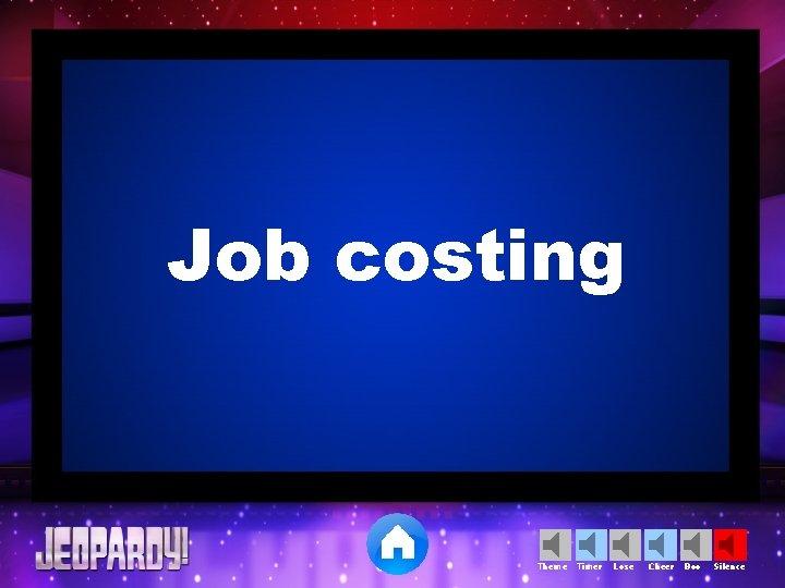 Job costing Theme Timer Lose Cheer Boo Silence