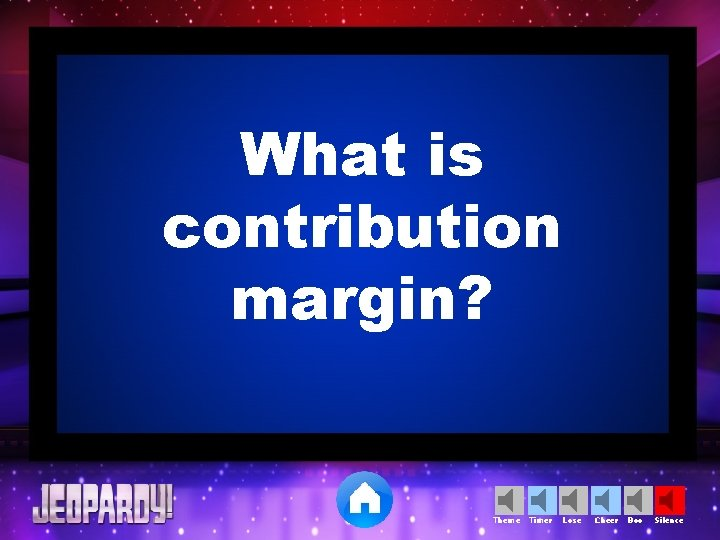 What is contribution margin? Theme Timer Lose Cheer Boo Silence