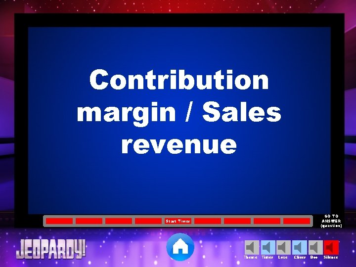 Contribution margin / Sales revenue GO TO ANSWER (question) Start Timer Theme Timer Lose