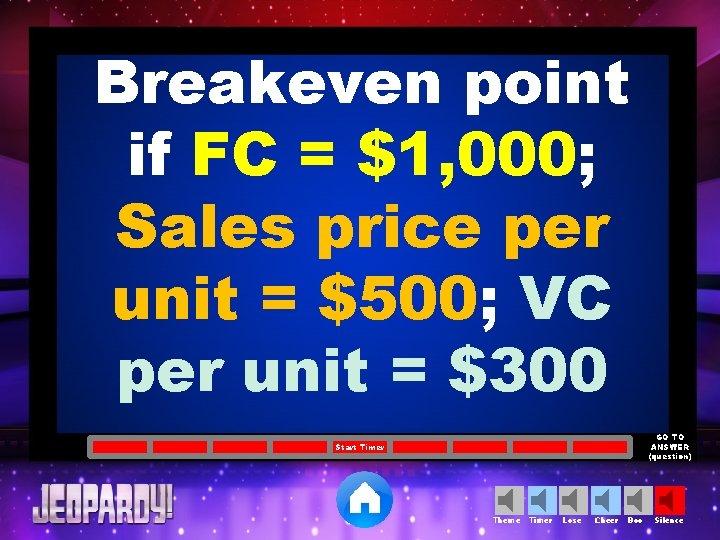 Breakeven point if FC = $1, 000; Sales price per unit = $500; VC