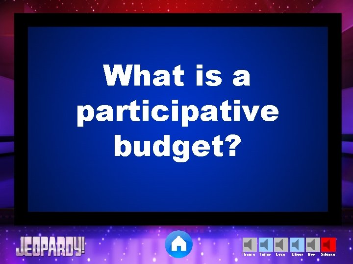 What is a participative budget? Theme Timer Lose Cheer Boo Silence
