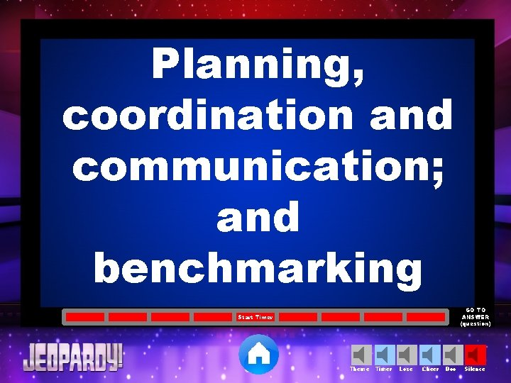 Planning, coordination and communication; and benchmarking GO TO ANSWER (question) Start Timer Theme Timer